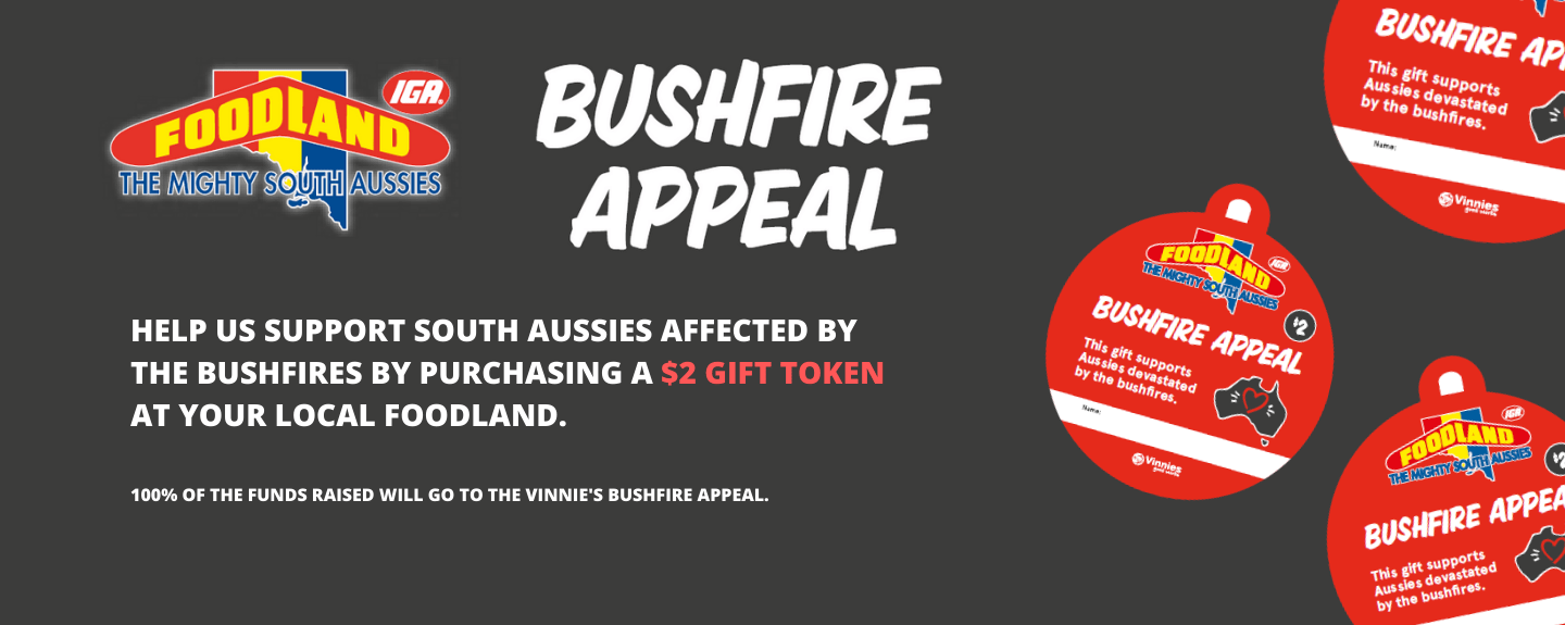 HELP US SUPPORT SOUTH AUSSIES AFFECTED BY THE BUSHFIRES BY PURCHASING A $2 TOKEN AT YOUR LOCAL FOODLAND